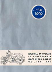 Tovarna Motornih Vozil TOMOS. Navodila za nporabo in vzderzevanje motornega kolesa Colibri 14V.
